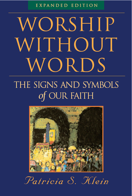 Worship Without Words: The Signs and Symbols of Our Faith - Klein, Patricia S