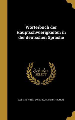 Worterbuch Der Hauptschwierigkeiten in Der Deutschen Sprache - Sanders, Daniel