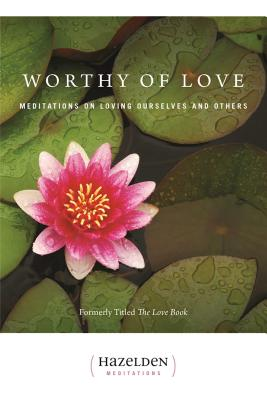 Worthy of Love: Meditations on Loving Ourselves and Others - Casey, Karen