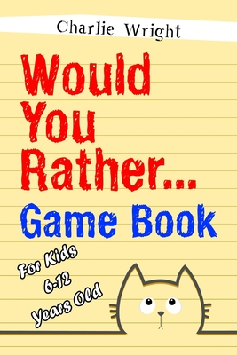 Would You Rather Game Book: For kids 6-12 Years old: Jokes and Silly Scenarios for Children - Wright, Charlie