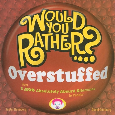 Would You Rather...? Overstuffed: Over 1,500 Absolutely Absurd Dilemmas to Ponder - Heimberg, Justin, and Gomberg, David