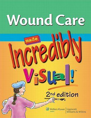 Wound Care Made Incredibly Visual! - Lippincott Williams & Wilkins