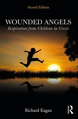 Wounded Angels: Inspiration from Children in Crisis - Kagan, Richard, Ph.D.