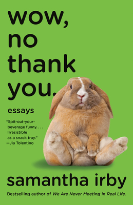 Wow, No Thank You.: Essays - Irby, Samantha