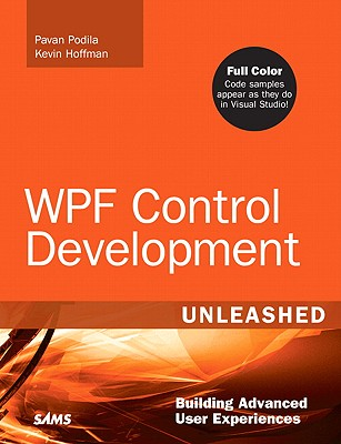 WPF Control Development Unleashed: Building Advanced User Experiences - Podila, Pavan, and Hoffman, Kevin