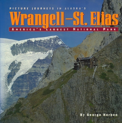 Wrangell-St. Elias: America's Largest National Par - Herben, George, and Mobley, George F (Foreword by)