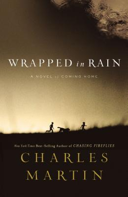Wrapped in Rain: A Novel of Coming Home - Martin, Charles