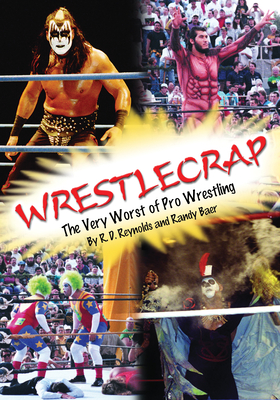 Wrestlecrap: The Very Worst of Pro Wrestling - Reynolds, R D