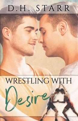 Wrestling with Desire - Starr, D H