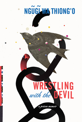 Wrestling with the Devil: A Prison Memoir - Wa Thiong'o, Ngugi