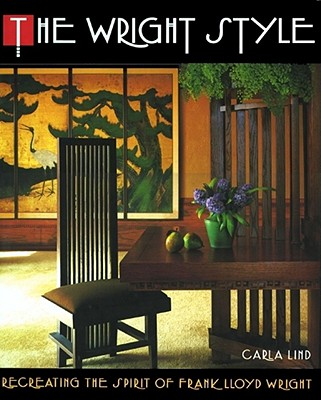 Wright Style: Re-Creating the Spirit of Frank Lloyd Wright - Lind, Carla