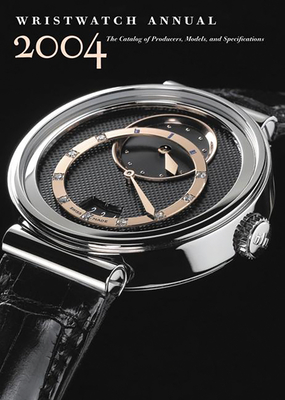 Wristwatch Annual 2004: The Catalog of Producers, Models, and Specifications - Braun, Peter, and Doerr, Elizabeth