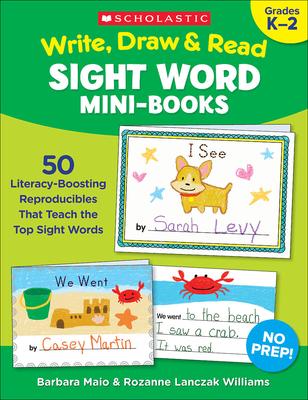 Write, Draw & Read Sight Word Mini-Books: 50 Reproducibles That Teach the Top Sight Words - Williams, Rozanne Lanczak, and Maio, Barbara, and Lanczak Williams, Rozanne