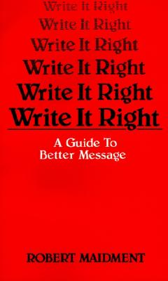 Write It Right: A Guide to Better Messages - Maidment, Robert