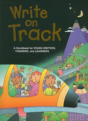 Write on Track: A Handbook for Young Writers, Thinkers, and Learners - Kemper, Dave, and Nathan, Ruth, and Sebranek, Patrick