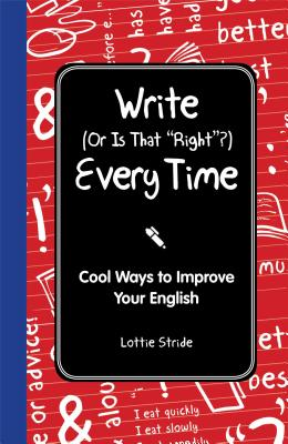 Write (or Is It Right?) Every Time: Cool Ways to Improve Your English - Stride, Lottie