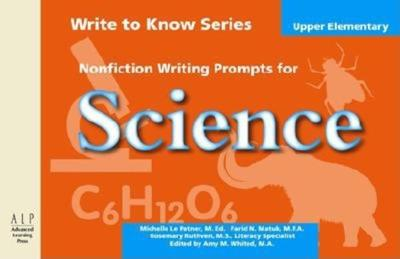 Write to Know: Nonfiction Writing Prompts for Upper Elementary Science - Le Patner, Michelle