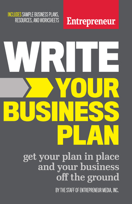 Write Your Business Plan: Get Your Plan in Place and Your Business Off the Ground - The Staff of Entrepreneur Media Inc