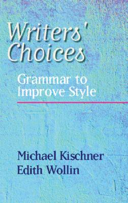 Writers' Choices: Grammar to Improve Style - Kischner, Michael, and Wollin, Edith