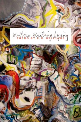 Writers Writing Dying - Williams, C K