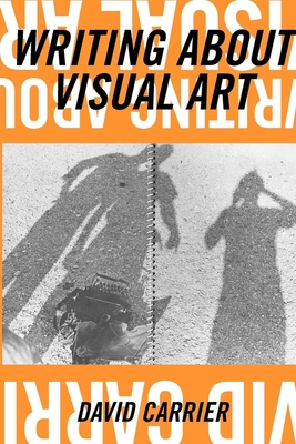 Writing about Visual Art - Carrier, David