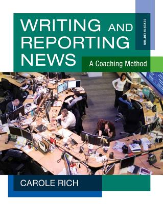 Writing and Reporting News: A Coaching Method - Rich, Carole