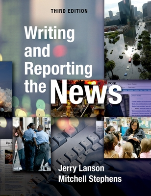 Writing and Reporting the News - Lanson, Jerry, and Stephens, Mitchell