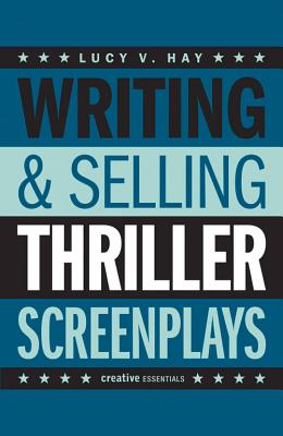Writing And Selling: Thriller Screenplays - Hay, Lucy V.