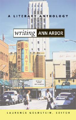Writing Ann Arbor: A Literary Anthology - Goldstein, Laurence