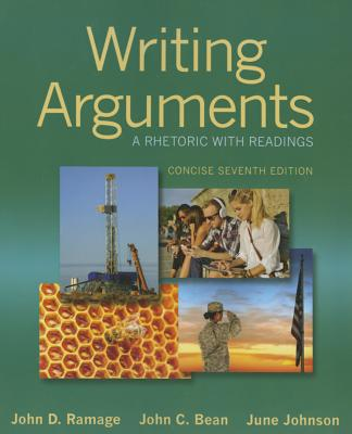 Writing Arguments: A Rhetoric with Readings, Concise Edition - Ramage, John D, and Bean, John C, and Johnson, June