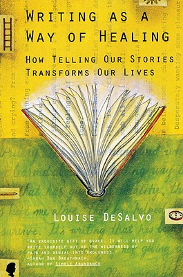 Writing as a Way of Healing: How Telling Our Stories Transforms Our Lives - DeSalvo, Louise, Professor