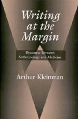 Writing at the Margin: Discourse Between Anthro & Medicine - Kleinman, Arthur, Professor