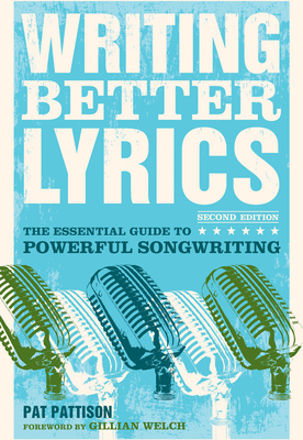 Writing Better Lyrics: The Essential Guide to Powerful Songwriting - Pattison, Pat