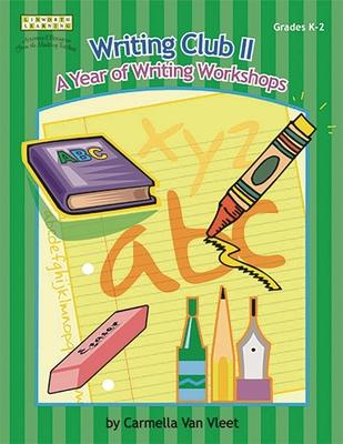 Writing Club II: A Year of Writing Workshops for Grades K-2 - Van Vleet, Carmella