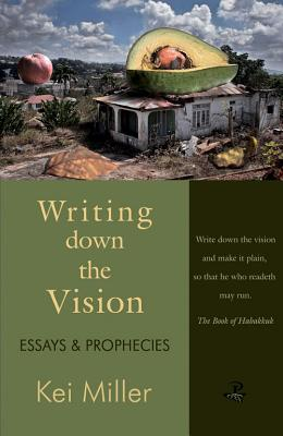 Writing Down the Vision: Essays & Prophecies - Miller, Kei