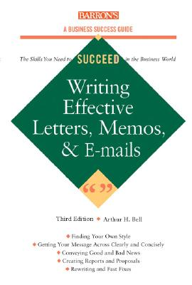 Writing Effective Letters, Memos, and E-mail - Bell, Arthur H, PhD