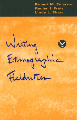 Writing Ethnographic Fieldnotes - Emerson, Robert M, and Fretz, Rachel I, and Shaw, Linda L