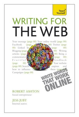 Writing for the Web: Teach Yourself - Ashton, Robert, and Juby, Jessica