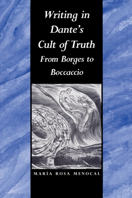 Writing in Dante's Cult of Truth: From Borges to Bocaccio - Menocal, Maria Rosa