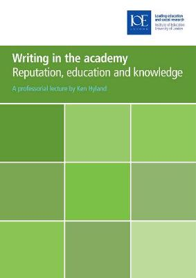 Writing in the Academy: Reputation, Education and Knowledge - Hyland, Ken, Dr.