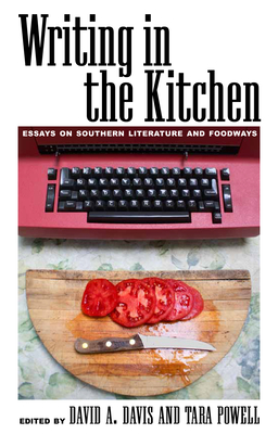 Writing in the Kitchen: Essays on Southern Literature and Foodways - Davis, David A (Editor), and Powell, Tara (Editor), and Harris, Jessica B (Foreword by)