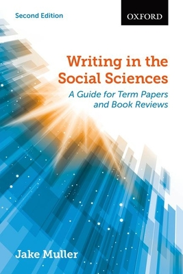 Writing in the Social Sciences: A Guide for Term Papers and Book Reviews - Muller, Jake