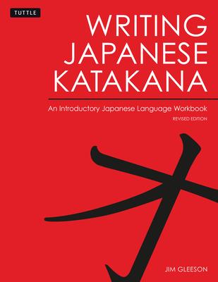 Writing Japanese Katakana: An Introductory Japanese Language Workbook: Learn and Practice the Japanese Alphabet - Gleeson, Jim