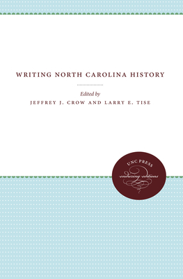 Writing North Carolina History - Crow, Jeffrey J (Editor), and Tise, Larry E (Editor)