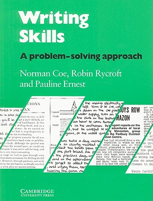 Writing Skills Student's Book: A Problem-Solving Approach - Coe, Norman, and Rycroft, Robin, and Ernest, Pauline