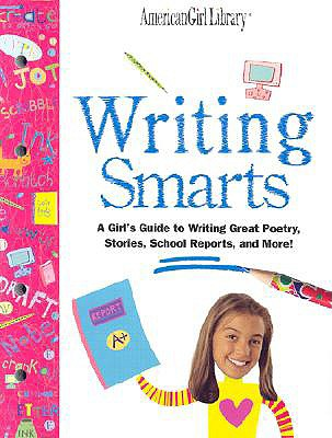 Writing Smarts: A Girl's Guide to Journaling, Poetry, Storytelling, and School Papers - Madden, Kerry