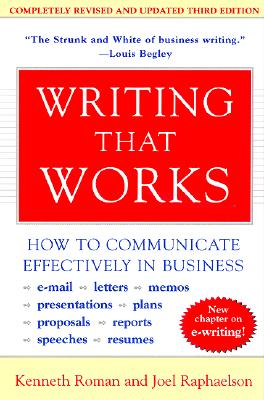 Writing That Works, 3e: How to Communicate Effectively in Business - Roman, Kenneth, and Raphaelson, Joel