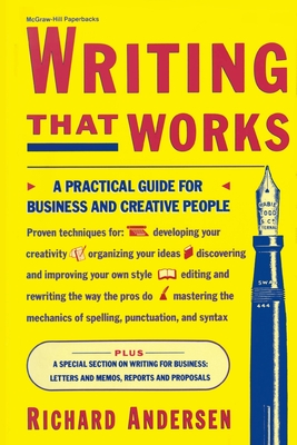 Writing That Works: A Practical Guide for Business and Creative People - Andersen, Richard (Introduction by)
