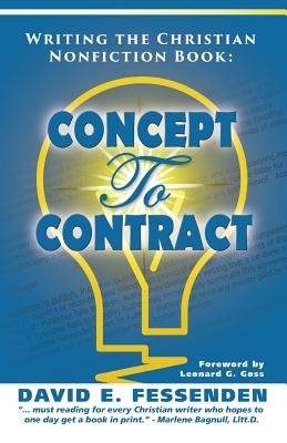 Writing the Christian Nonfiction Book: Concept to Contract - Fessenden, David E, and Herlocker, Vie (Editor), and Van Hoose, Larry W (Designer)