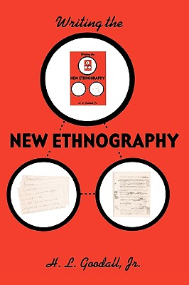 Writing the New Ethnography - Goodall, H L, Professor